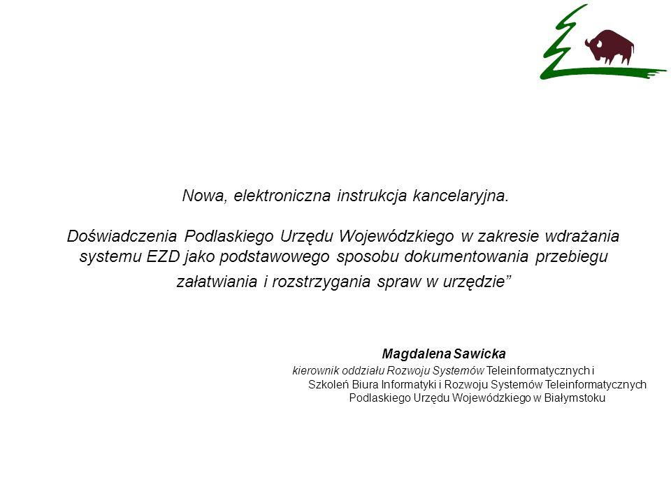 Nowa, elektroniczna instrukcja kancelaryjna. Doświadczenia Podlaskiego Urzędu Wojewódzkiego w zakresie wdrażania systemu EZD jako podstawowego sposobu