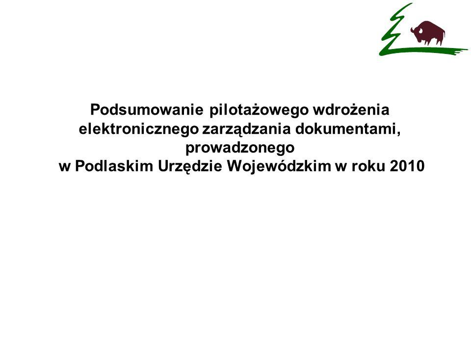 Podsumowanie pilotażowego wdrożenia elektronicznego zarządzania dokumentami, prowadzonego w Podlaskim Urzędzie Wojewódzkim w roku 2010