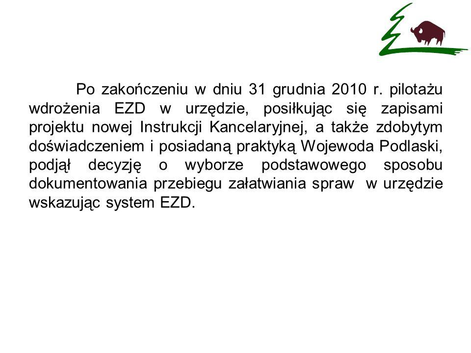 Po zakończeniu w dniu 31 grudnia 2010 r. pilotażu wdrożenia EZD w urzędzie, posiłkując się zapisami projektu nowej Instrukcji Kancelaryjnej, a także z