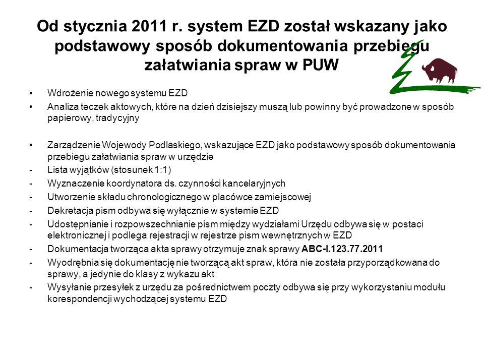 Od stycznia 2011 r. system EZD został wskazany jako podstawowy sposób dokumentowania przebiegu załatwiania spraw w PUW Wdrożenie nowego systemu EZD An
