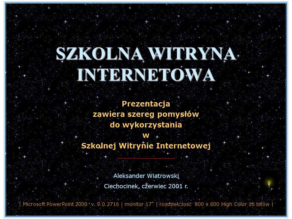 | spis treści |spis treści Prezentacja zawiera szereg pomysłów do wykorzystania w Szkolnej Witrynie Internetowej Aleksander Wiatrowski Ciechocinek, czerwiec 2001 r.