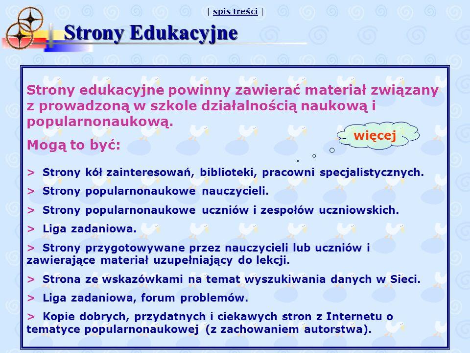 | spis treści |spis treści Strony edukacyjne powinny zawierać materiał związany z prowadzoną w szkole działalnością naukową i popularnonaukową. Mogą t