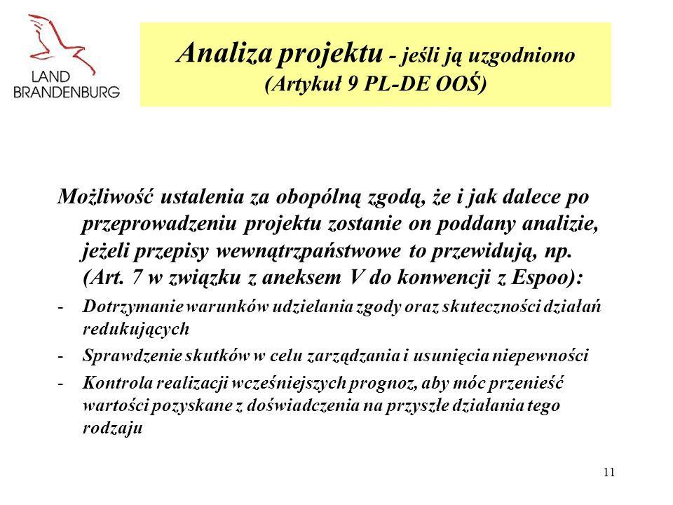 11 Analiza projektu - jeśli ją uzgodniono (Artykuł 9 PL-DE OOŚ) Możliwość ustalenia za obopólną zgodą, że i jak dalece po przeprowadzeniu projektu zos