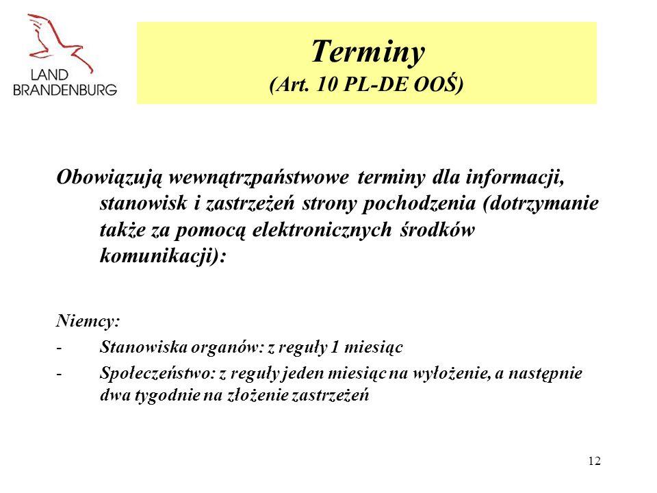 12 Terminy (Art. 10 PL-DE OOŚ) Obowiązują wewnątrzpaństwowe terminy dla informacji, stanowisk i zastrzeżeń strony pochodzenia (dotrzymanie także za po