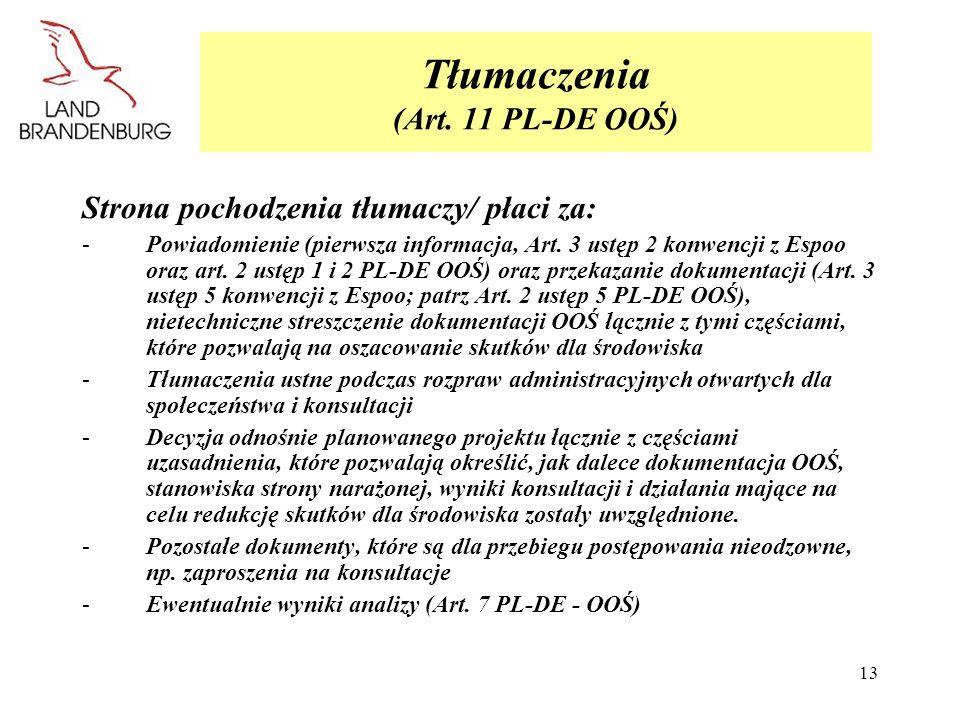 13 Tłumaczenia (Art. 11 PL-DE OOŚ) Strona pochodzenia tłumaczy/ płaci za: -Powiadomienie (pierwsza informacja, Art. 3 ustęp 2 konwencji z Espoo oraz a