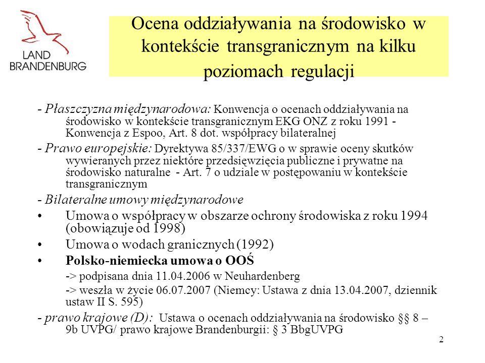 3 Polsko-niemiecka umowa o OOŚ – PL-DE OOŚ- Treść -Artykuł 1: Zakres zastosowania -Artykuł 2: Powiadamianie -Artykuł 3: Dokumentacja OOŚ -Artykuł 4: Udział opinii publicznej -Artykuł 5: Stanowiska organów -Artykuł 6: Wymiana informacji -Artykuł 7: Konsultacje przed wydaniem decyzji -Artykuł 8: Przekazanie decyzji -Artykuł 9: Analiza realizacji projektu -Artykuł 10: Dotrzymywanie terminów -Artykuł 11: Tłumaczenia -Artykuł 12: Organ właściwy - Artykuł 13: Rozstrzyganie spraw spornych -Artykuł 14: Inne umowy międzynarodowe -Artykuł 15: Wejście w życie i wypowiedzenie umowy