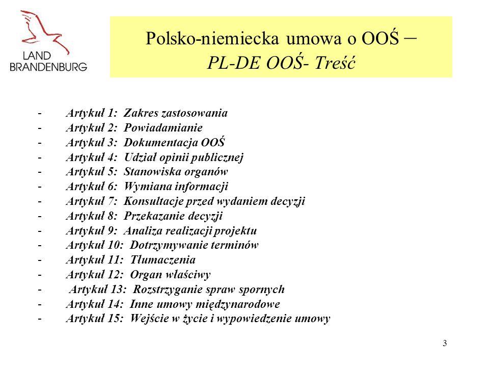 3 Polsko-niemiecka umowa o OOŚ – PL-DE OOŚ- Treść -Artykuł 1: Zakres zastosowania -Artykuł 2: Powiadamianie -Artykuł 3: Dokumentacja OOŚ -Artykuł 4: U