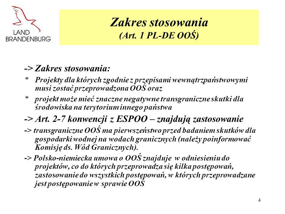 4 Zakres stosowania (Art. 1 PL-DE OOŚ) ->Zakres stosowania: *Projekty dla których zgodnie z przepisami wewnątrzpaństwowymi musi zostać przeprowadzona