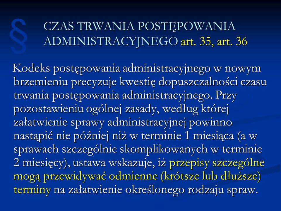 CZAS TRWANIA POSTĘPOWANIA ADMINISTRACYJNEGO art. 35, art. 36 Kodeks postępowania administracyjnego w nowym brzemieniu precyzuje kwestię dopuszczalnośc
