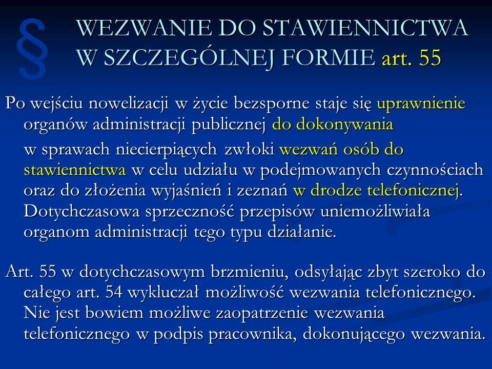 WEZWANIE DO STAWIENNICTWA W SZCZEGÓLNEJ FORMIE art. 55 Po wejściu nowelizacji w życie bezsporne staje się uprawnienie organów administracji publicznej