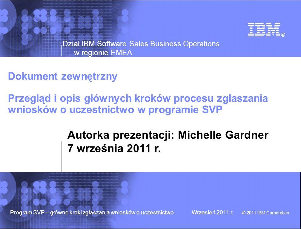 Dział IBM Software Sales Business Operations w regionie EMEA © 2011 IBM Corporation Program SVP – główne kroki zgłaszania wniosków o uczestnictwoWrzesień 2011 r.