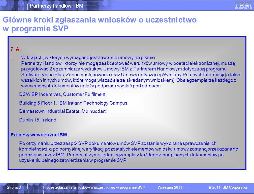 Partnerzy handlowi IBM © 2011 IBM Corporation Proces zgłaszania wniosków o uczestnictwo w programie SVP | Wrzesień 2011 r.Strona 6 7.