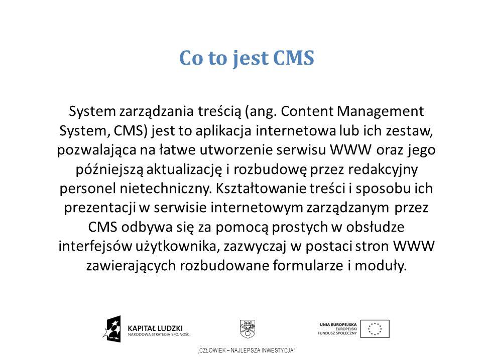 CZŁOWIEK – NAJLEPSZA INWESTYCJA. Co to jest CMS System zarządzania treścią (ang. Content Management System, CMS) jest to aplikacja internetowa lub ich