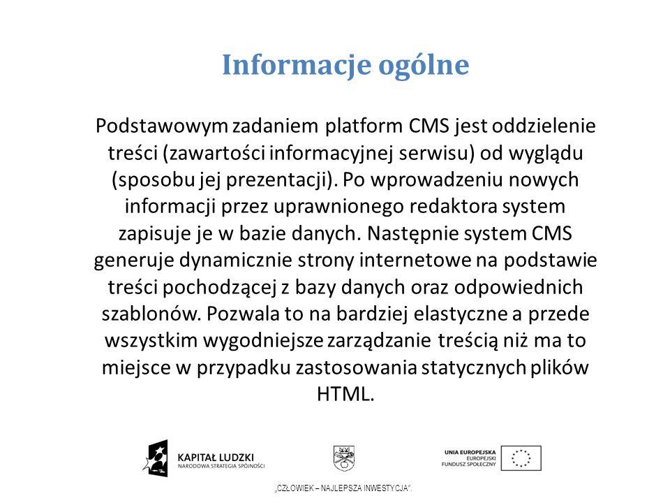 CZŁOWIEK – NAJLEPSZA INWESTYCJA. Informacje ogólne Podstawowym zadaniem platform CMS jest oddzielenie treści (zawartości informacyjnej serwisu) od wyg