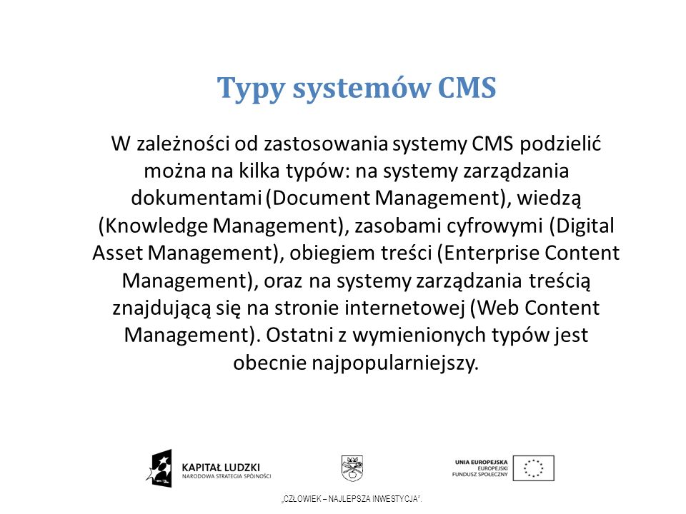 CZŁOWIEK – NAJLEPSZA INWESTYCJA. Typy systemów CMS W zależności od zastosowania systemy CMS podzielić można na kilka typów: na systemy zarządzania dok