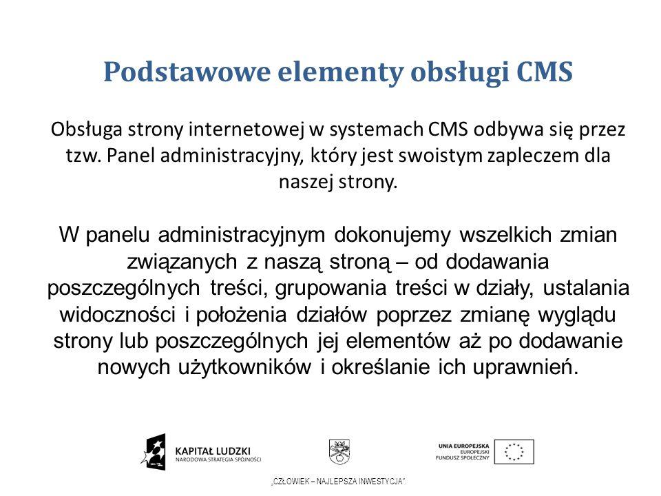 CZŁOWIEK – NAJLEPSZA INWESTYCJA. Podstawowe elementy obsługi CMS Obsługa strony internetowej w systemach CMS odbywa się przez tzw. Panel administracyj