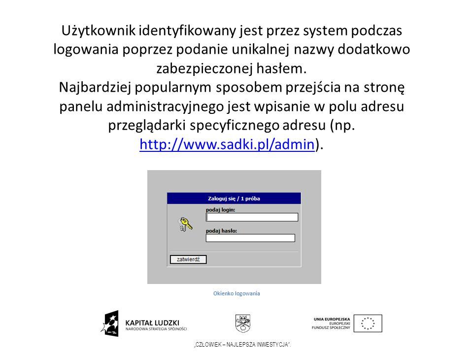 CZŁOWIEK – NAJLEPSZA INWESTYCJA. Użytkownik identyfikowany jest przez system podczas logowania poprzez podanie unikalnej nazwy dodatkowo zabezpieczone