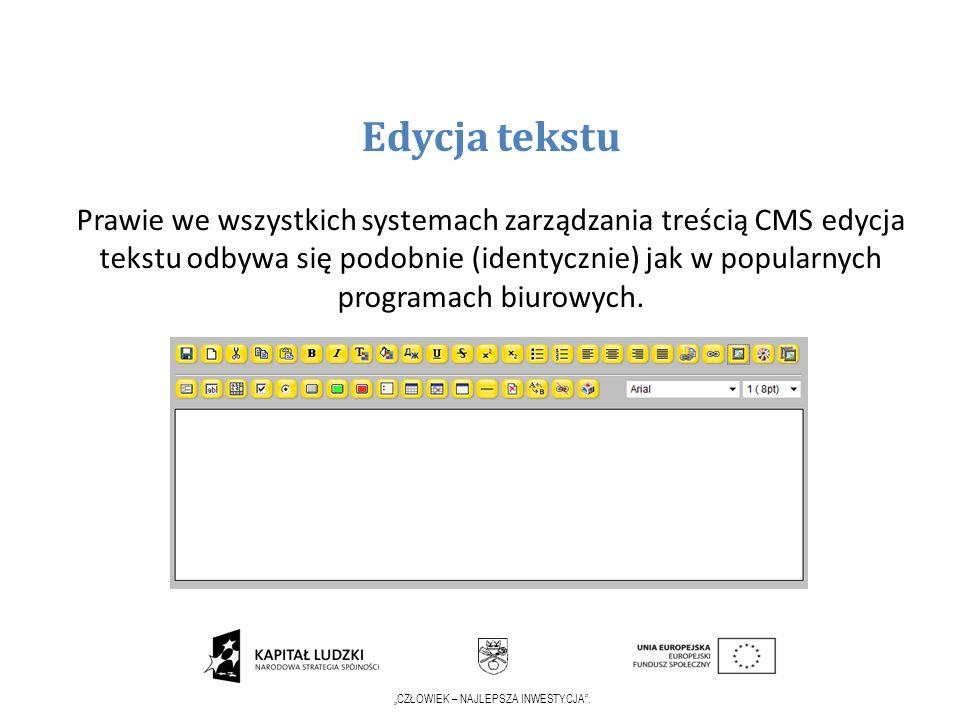 CZŁOWIEK – NAJLEPSZA INWESTYCJA. Edycja tekstu Prawie we wszystkich systemach zarządzania treścią CMS edycja tekstu odbywa się podobnie (identycznie)
