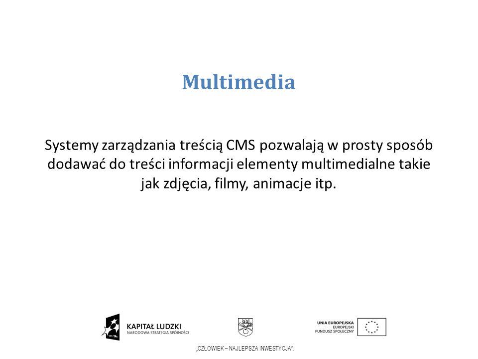 CZŁOWIEK – NAJLEPSZA INWESTYCJA. Multimedia Systemy zarządzania treścią CMS pozwalają w prosty sposób dodawać do treści informacji elementy multimedia