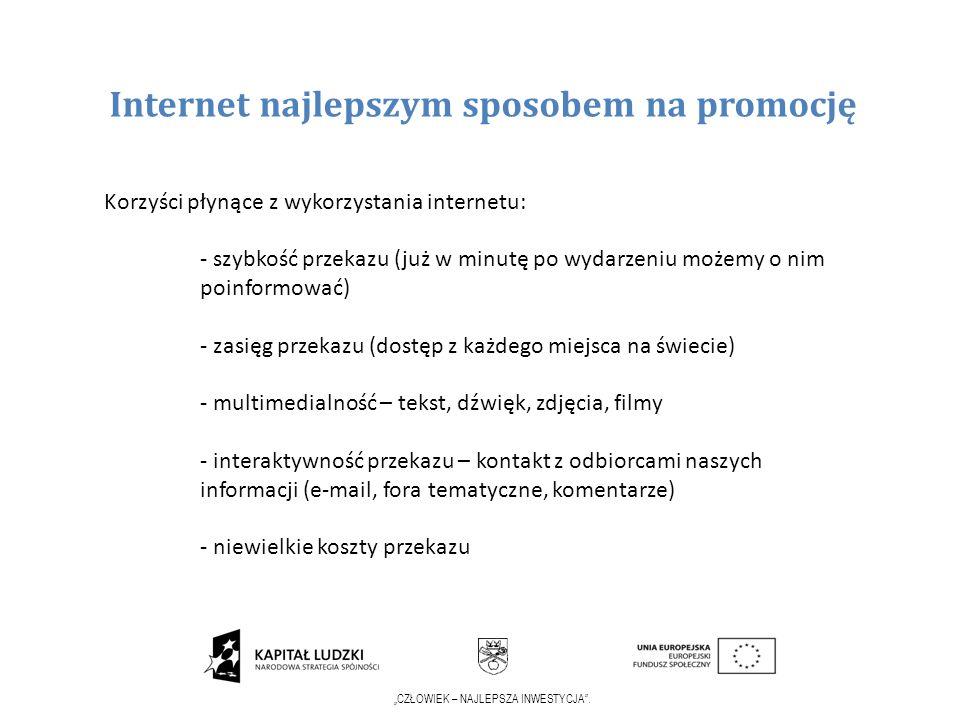 CZŁOWIEK – NAJLEPSZA INWESTYCJA. Internet najlepszym sposobem na promocję Korzyści płynące z wykorzystania internetu: - szybkość przekazu (już w minut