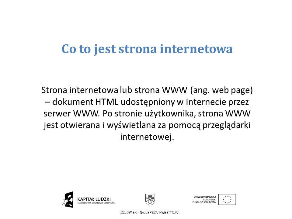 CZŁOWIEK – NAJLEPSZA INWESTYCJA. Co to jest strona internetowa Strona internetowa lub strona WWW (ang. web page) – dokument HTML udostępniony w Intern