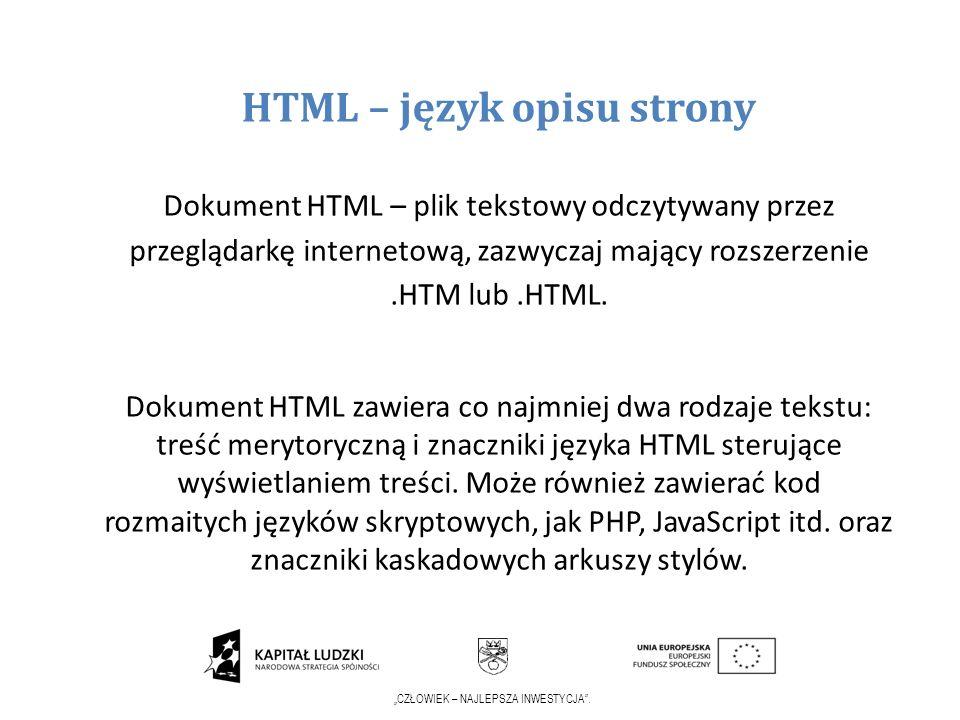 CZŁOWIEK – NAJLEPSZA INWESTYCJA. HTML – język opisu strony Dokument HTML – plik tekstowy odczytywany przez przeglądarkę internetową, zazwyczaj mający