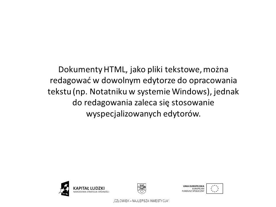 CZŁOWIEK – NAJLEPSZA INWESTYCJA. Dokumenty HTML, jako pliki tekstowe, można redagować w dowolnym edytorze do opracowania tekstu (np. Notatniku w syste