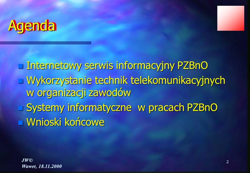 JW© Wawer, 18.11.2000 2 AgendaAgenda n Internetowy serwis informacyjny PZBnO n Wykorzystanie technik telekomunikacyjnych w organizacji zawodów n Systemy informatyczne w pracach PZBnO n Wnioski końcowe