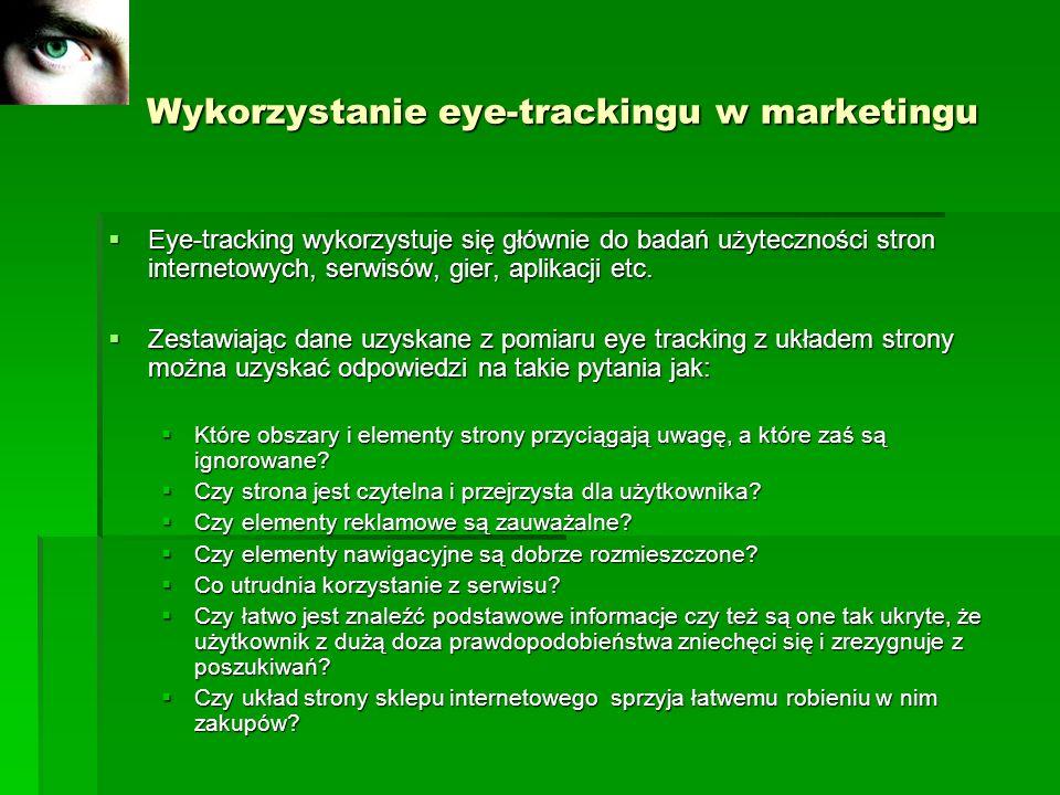 Wykorzystanie eye-trackingu w marketingu Wykorzystanie eye-trackingu w marketingu Eye-tracking wykorzystuje się głównie do badań użyteczności stron in