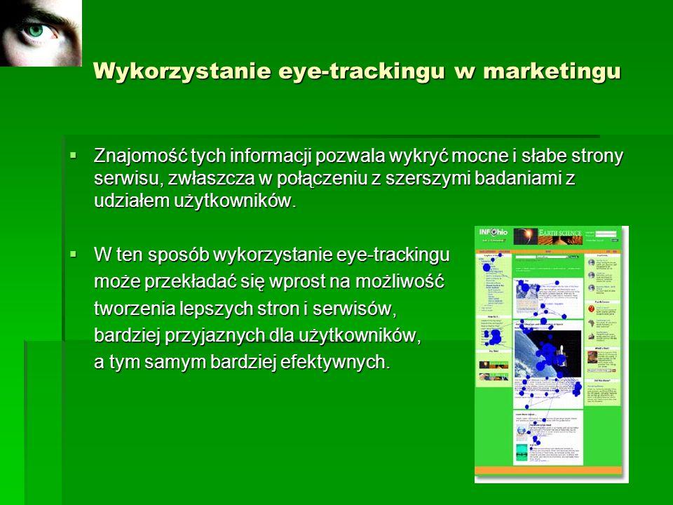Wykorzystanie eye-trackingu w marketingu Wykorzystanie eye-trackingu w marketingu Znajomość tych informacji pozwala wykryć mocne i słabe strony serwis