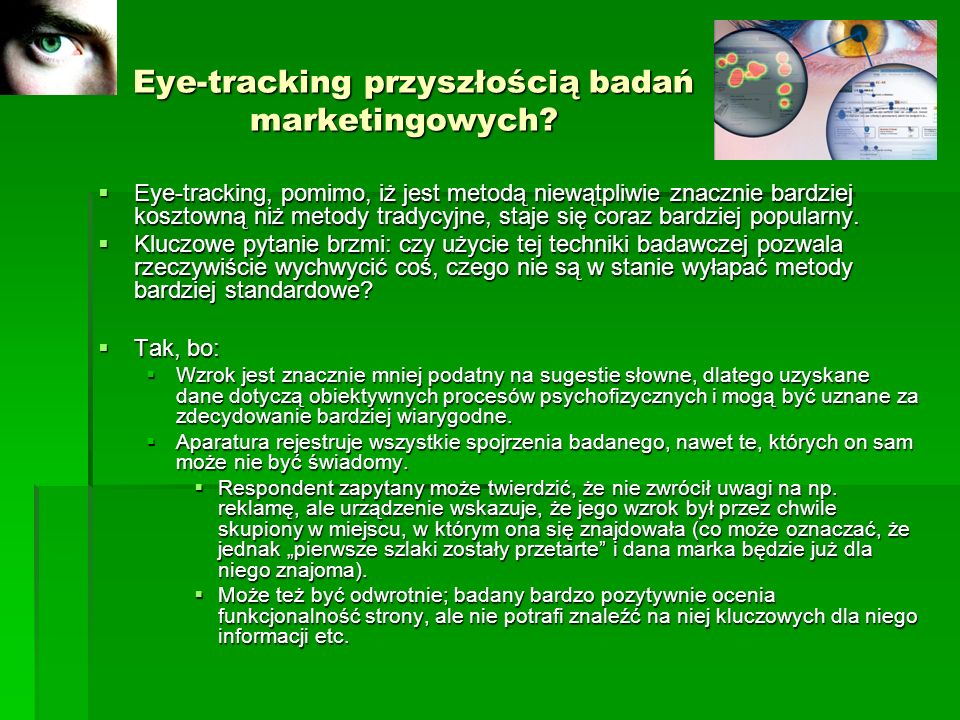 Eye-tracking przyszłością badań marketingowych? Eye-tracking przyszłością badań marketingowych? Eye-tracking, pomimo, iż jest metodą niewątpliwie znac
