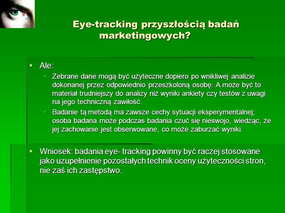 Eye-tracking przyszłością badań marketingowych? Eye-tracking przyszłością badań marketingowych? Ale: Ale: Zebrane dane mogą być użyteczne dopiero po w
