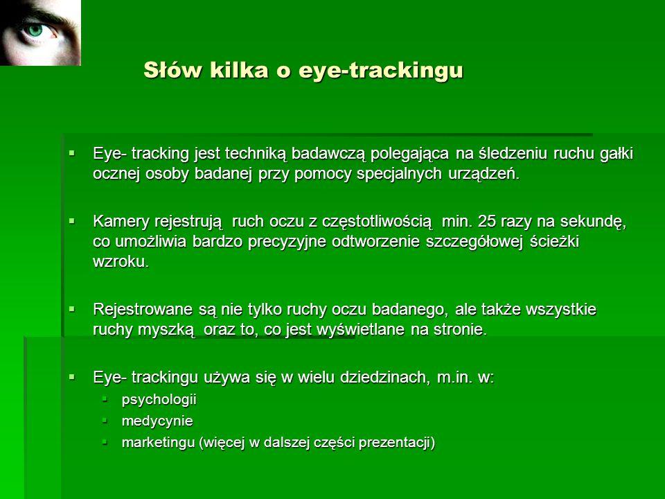 Słów kilka o eye-trackingu Słów kilka o eye-trackingu Eye- tracking jest techniką badawczą polegająca na śledzeniu ruchu gałki ocznej osoby badanej pr