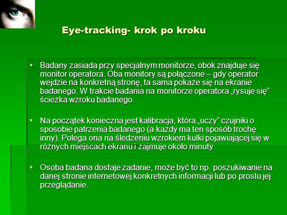 Eye-tracking- krok po kroku Eye-tracking- krok po kroku Badany zasiada przy specjalnym monitorze, obok znajduje się monitor operatora. Oba monitory są