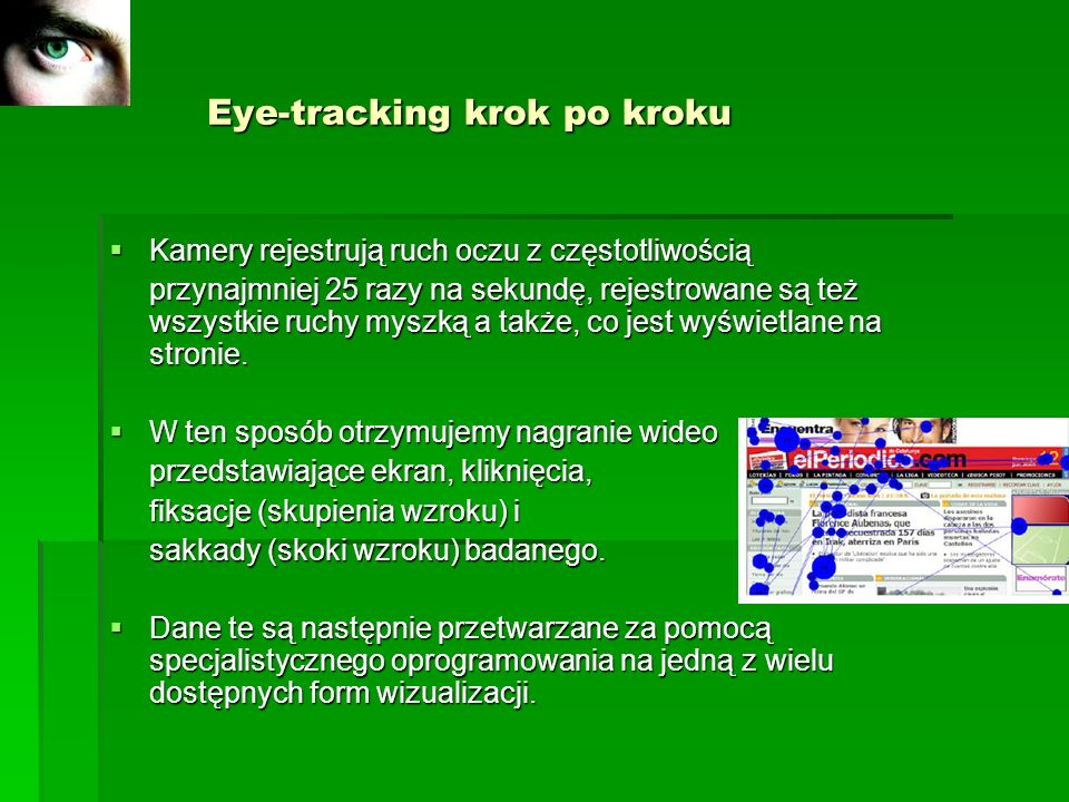 Eye-tracking krok po kroku Eye-tracking krok po kroku Kamery rejestrują ruch oczu z częstotliwością Kamery rejestrują ruch oczu z częstotliwością przy