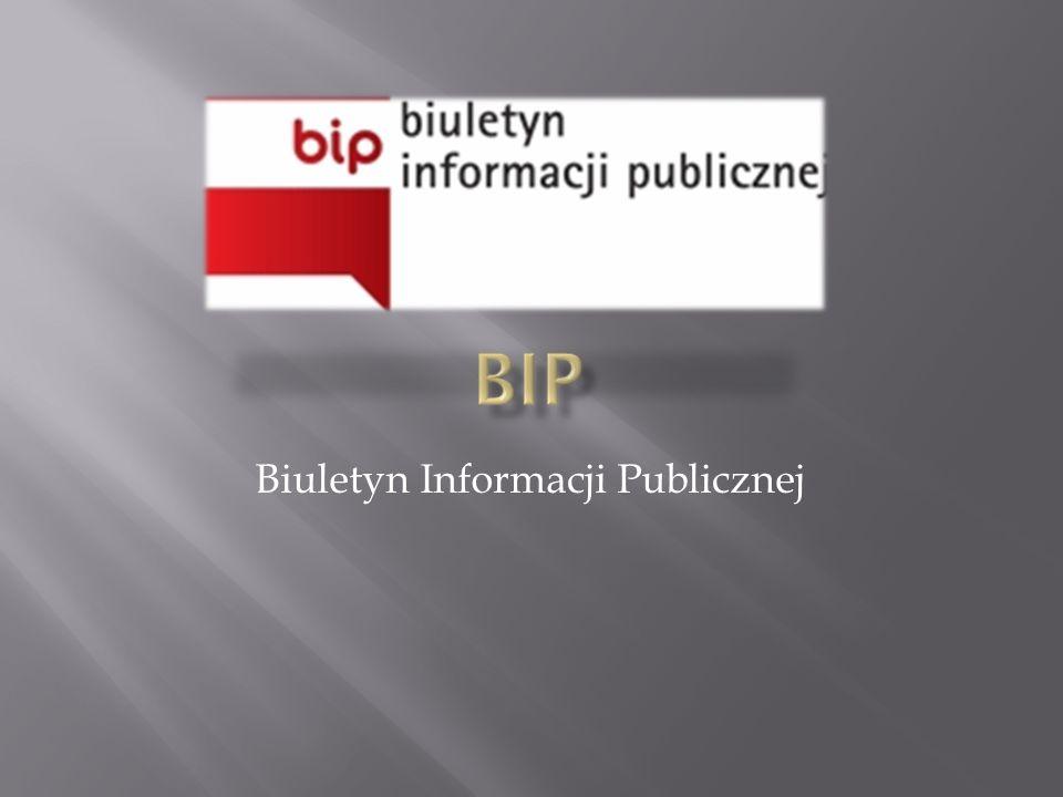 Biuletyn Informacji Publicznej (BIP) To system stron internetowych, mających na celu bezpłatne udostępnienie ludziom informacji publicznych tj.