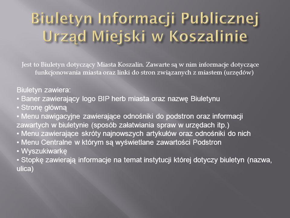 Jest to Biuletyn dotyczący Miasta Koszalin. Zawarte są w nim informacje dotyczące funkcjonowania miasta oraz linki do stron związanych z miastem (urzę
