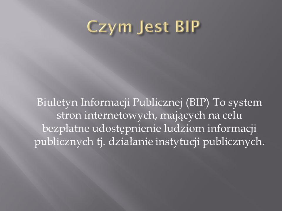 Biuletyn Informacji Publicznej (BIP) To system stron internetowych, mających na celu bezpłatne udostępnienie ludziom informacji publicznych tj. działa