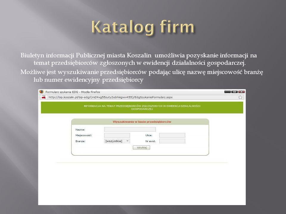 Biuletyn informacji Publicznej miasta Koszalin umożliwia pozyskanie informacji na temat przedsiębiorców zgłoszonych w ewidencji działalności gospodarc