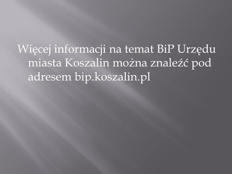 Więcej informacji na temat BiP Urzędu miasta Koszalin można znaleźć pod adresem bip.koszalin.pl