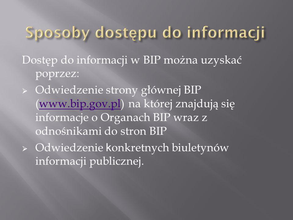 Dostęp do informacji w BIP można uzyskać poprzez: Odwiedzenie strony głównej BIP (www.bip.gov.pl) na której znajdują się informacje o Organach BIP wra