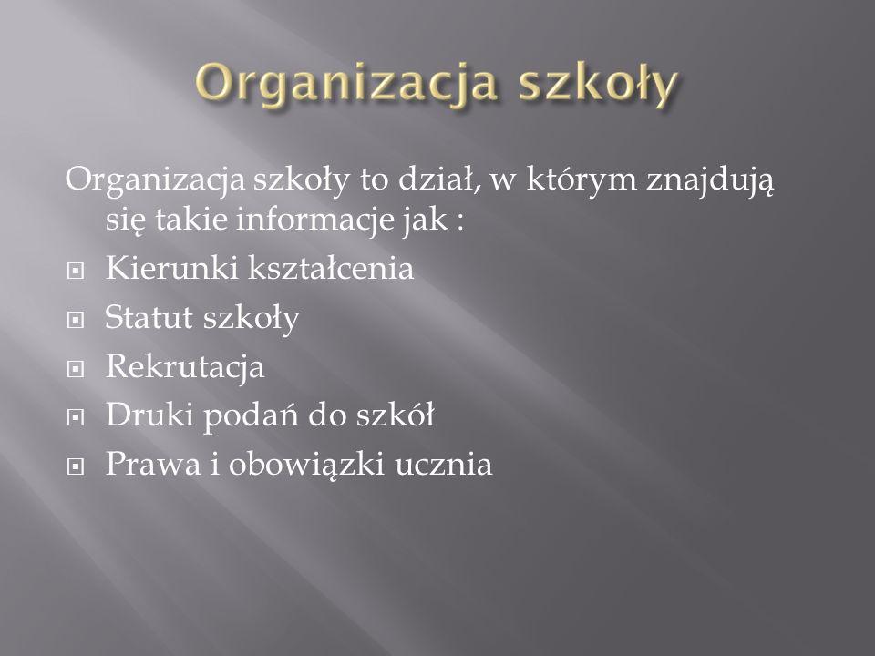 Organizacja szkoły to dział, w którym znajdują się takie informacje jak : Kierunki kształcenia Statut szkoły Rekrutacja Druki podań do szkół Prawa i o