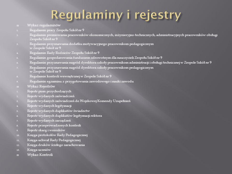 Wykaz regulaminów 1. Regulamin pracy Zespołu Szkół nr 9 2. Regulamin premiowania pracowników ekonomicznych, inżynieryjno-technicznych, administracyjny