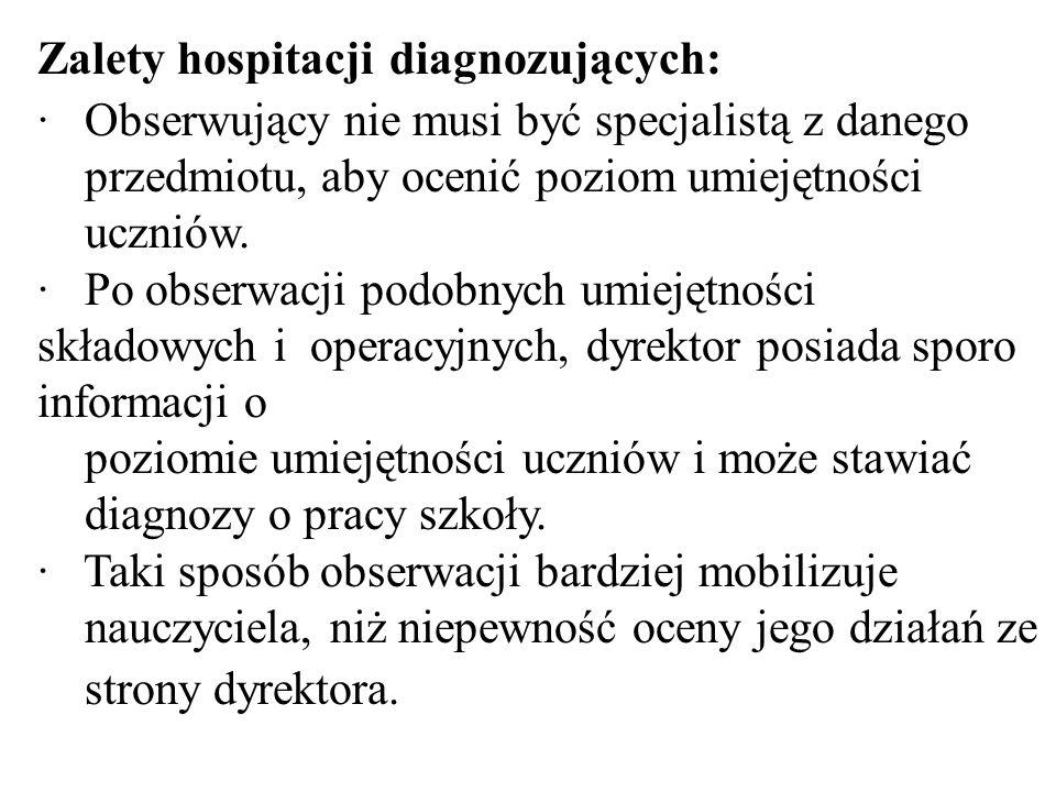 Zalety hospitacji diagnozujących: · Obserwujący nie musi być specjalistą z danego przedmiotu, aby ocenić poziom umiejętności uczniów.