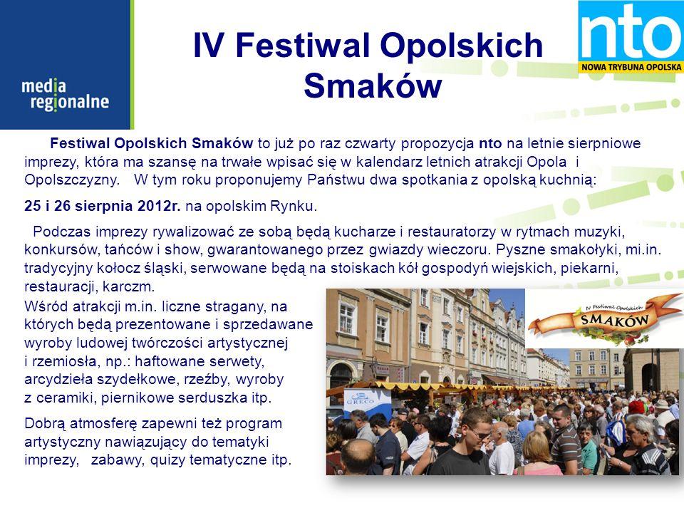 IV Festiwal Opolskich Smaków Festiwal Opolskich Smaków to już po raz czwarty propozycja nto na letnie sierpniowe imprezy, która ma szansę na trwałe wpisać się w kalendarz letnich atrakcji Opola i Opolszczyzny.