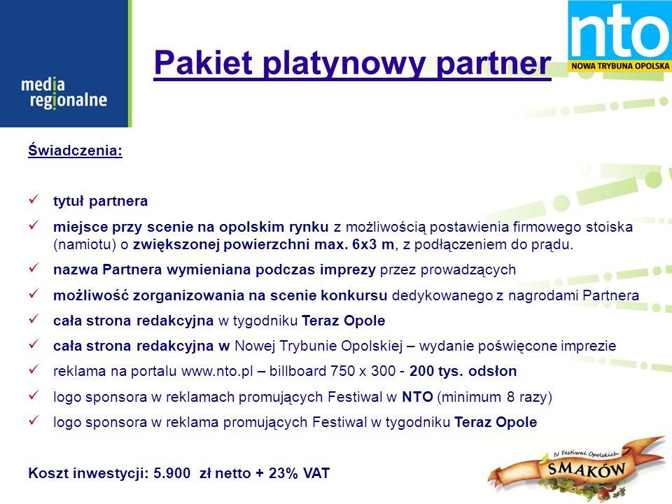 Pakiet platynowy partner Świadczenia: tytuł partnera miejsce przy scenie na opolskim rynku z możliwością postawienia firmowego stoiska (namiotu) o zwiększonej powierzchni max.