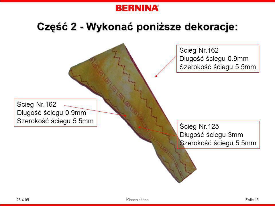 26.4.05Kissen nähenFolie 13 Ścieg Nr.162 Długość ściegu 0.9mm Szerokość ściegu 5.5mm Ścieg Nr.162 Długość ściegu 0.9mm Szerokość ściegu 5.5mm Część 2