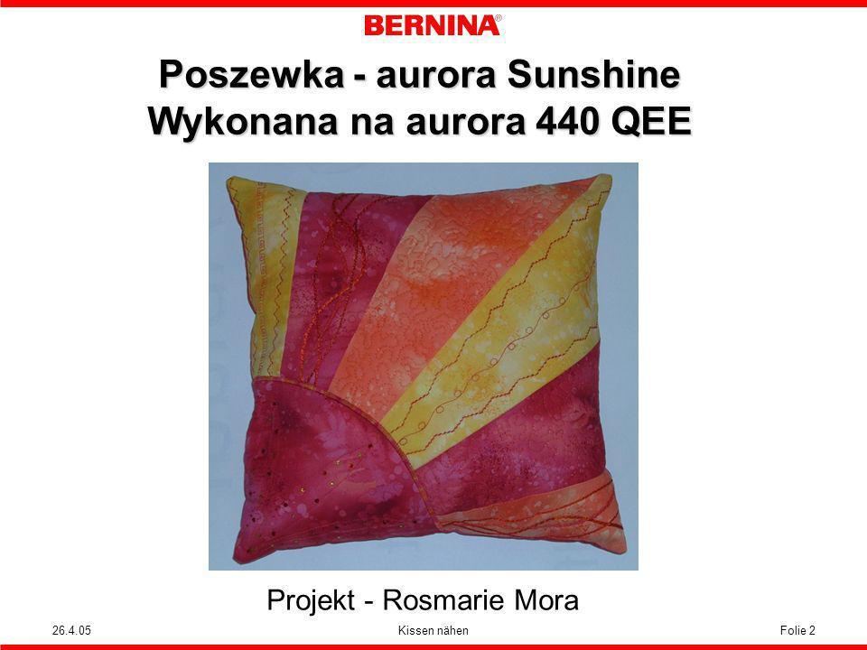 26.4.05Kissen nähenFolie 2 Poszewka - aurora Sunshine Wykonana na aurora 440 QEE Projekt - Rosmarie Mora