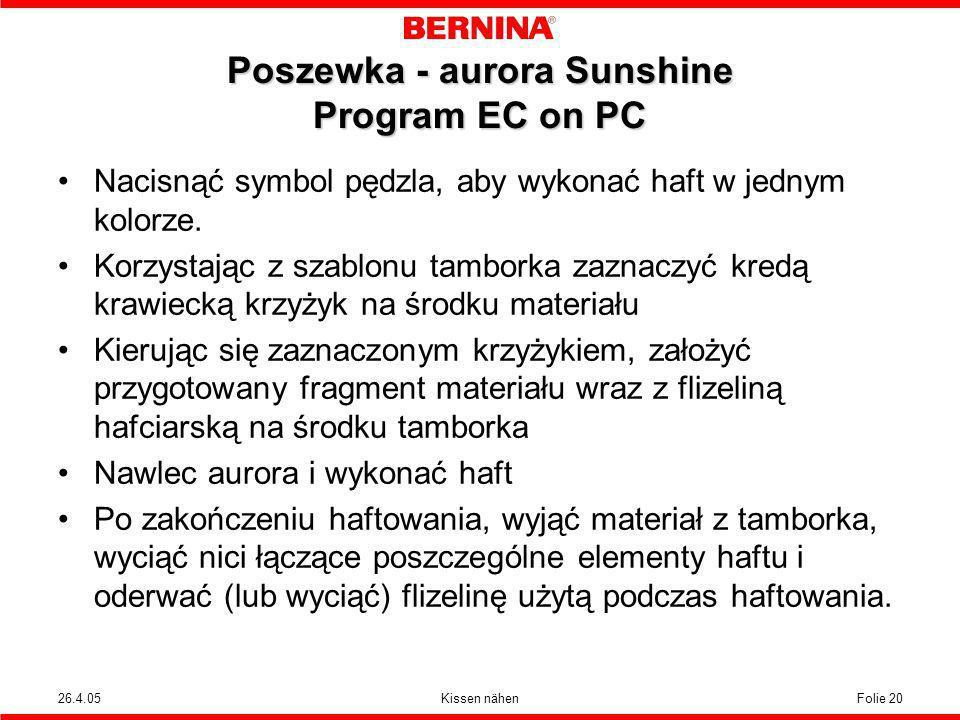 26.4.05Kissen nähenFolie 20 Poszewka - aurora Sunshine Program EC on PC Nacisnąć symbol pędzla, aby wykonać haft w jednym kolorze. Korzystając z szabl