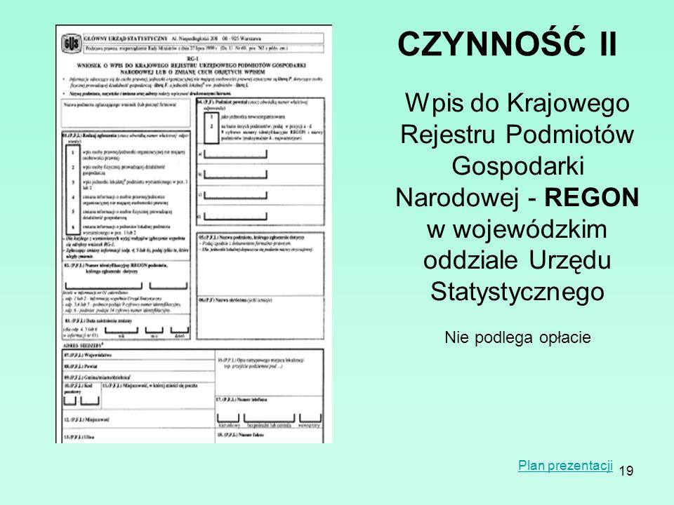 19 CZYNNOŚĆII Wpis do Krajowego Rejestru Podmiotów Gospodarki Narodowej - REGON w wojewódzkim oddziale Urzędu Statystycznego Nie podlega opłacie Plan